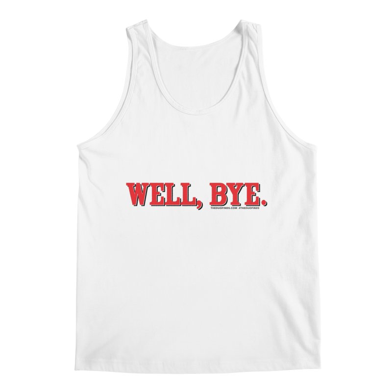 """The Duo Finds """"Well, Bye"""" Catch Phrase Men's Regular Tank by The Duo Find's Artist Shop"""
