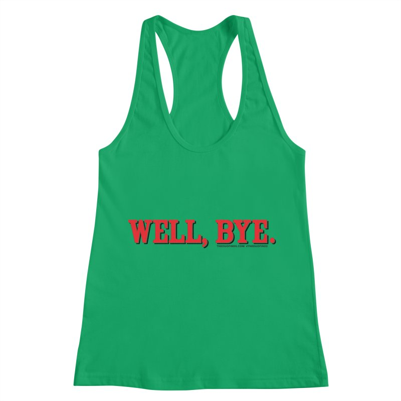 """The Duo Finds """"Well, Bye"""" Catch Phrase Women's Tank by The Duo Find's Artist Shop"""