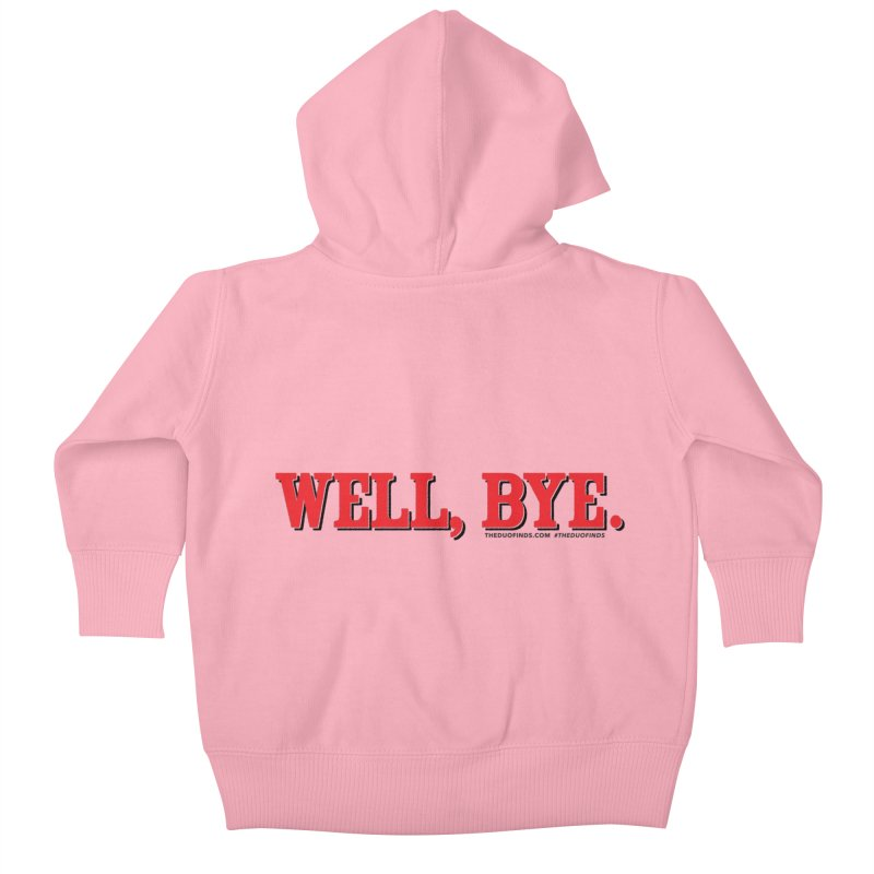 """The Duo Finds """"Well, Bye"""" Catch Phrase Kids Baby Zip-Up Hoody by The Duo Find's Artist Shop"""
