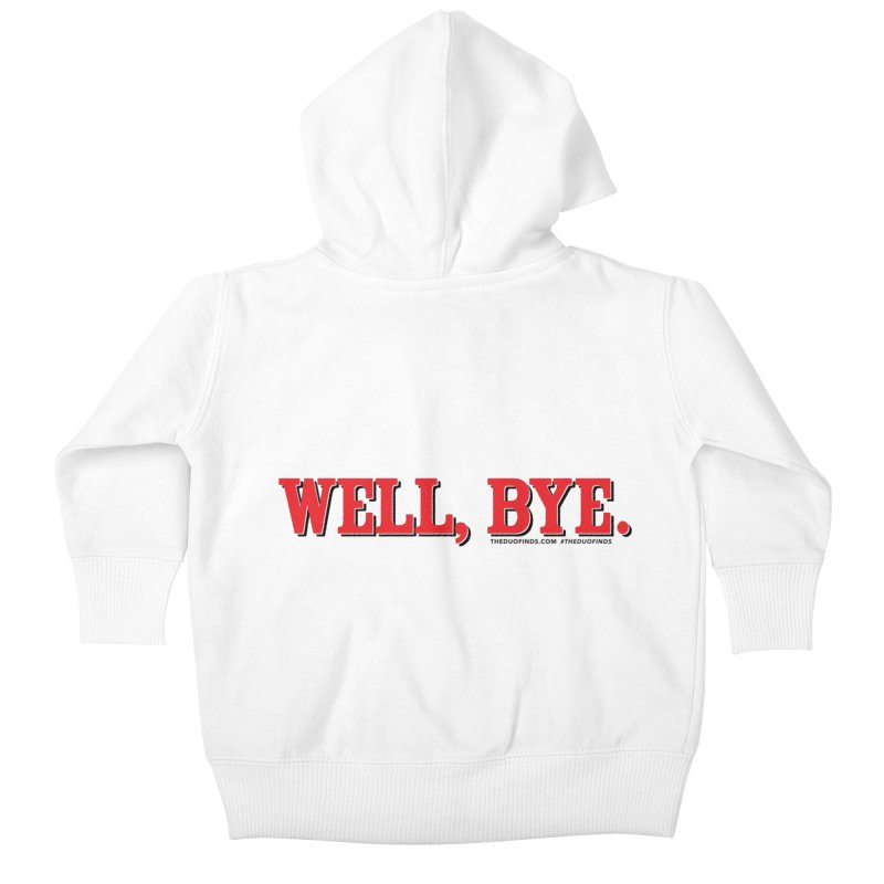 "The Duo Finds ""Well, Bye"" Catch Phrase Kids Baby Zip-Up Hoody by The Duo Find's Artist Shop"