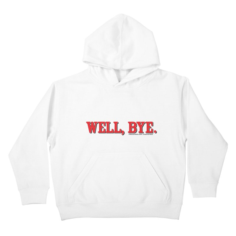 """The Duo Finds """"Well, Bye"""" Catch Phrase Kids Pullover Hoody by The Duo Find's Artist Shop"""