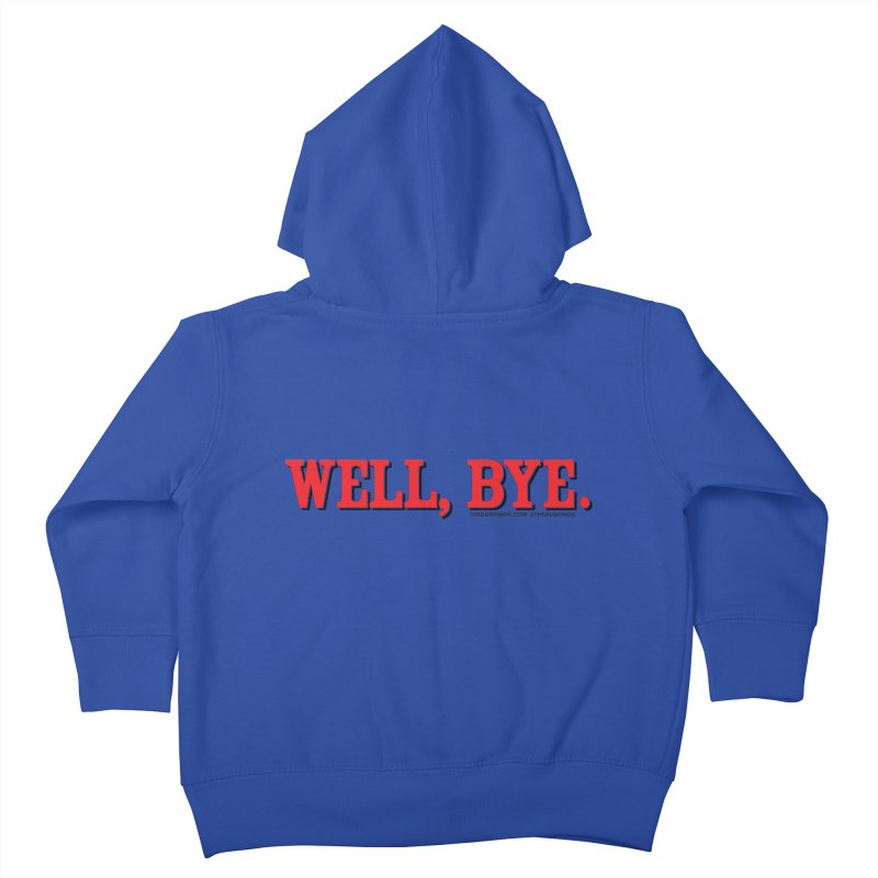 """The Duo Finds """"Well, Bye"""" Catch Phrase Kids Toddler Zip-Up Hoody by The Duo Find's Artist Shop"""