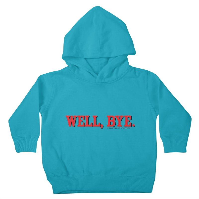 """The Duo Finds """"Well, Bye"""" Catch Phrase Kids Toddler Pullover Hoody by The Duo Find's Artist Shop"""