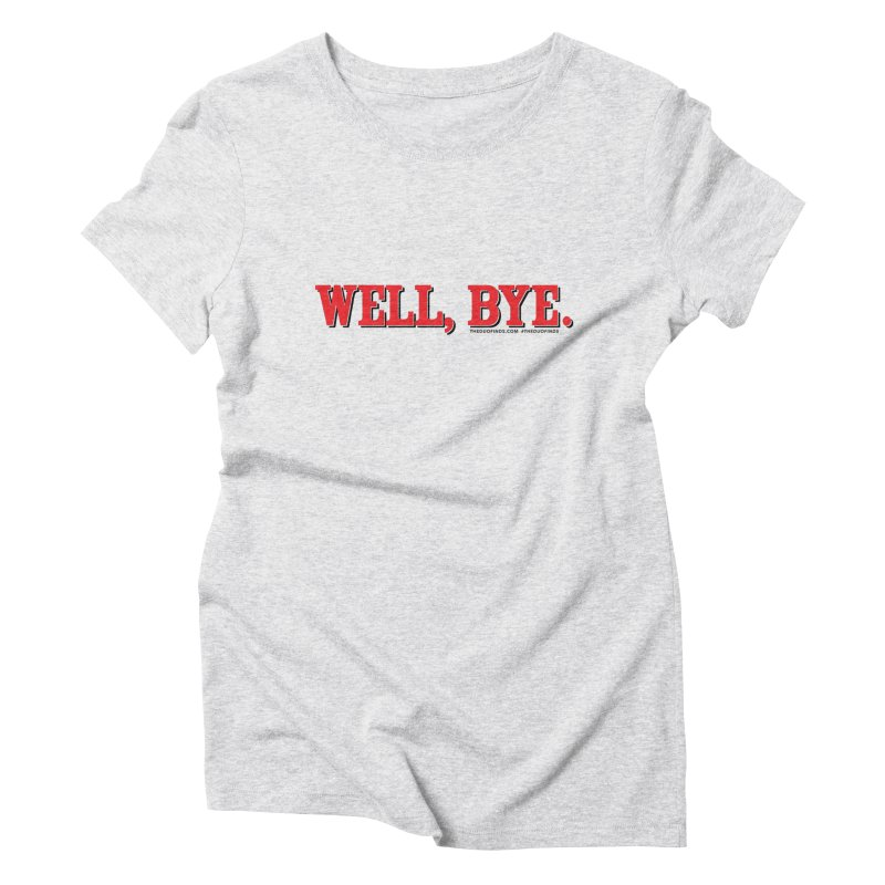 """The Duo Finds """"Well, Bye"""" Catch Phrase Women's T-Shirt by The Duo Find's Artist Shop"""