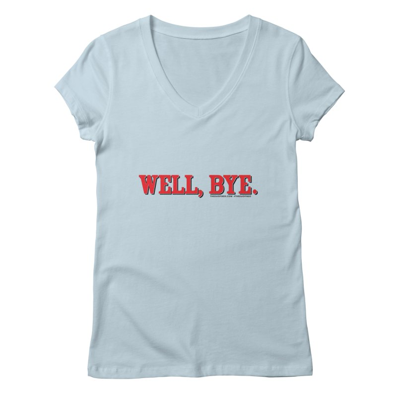 """The Duo Finds """"Well, Bye"""" Catch Phrase Women's Regular V-Neck by The Duo Find's Artist Shop"""