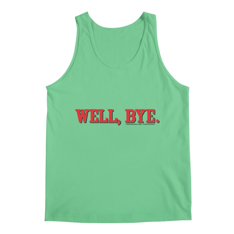 """The Duo Finds """"Well, Bye"""" Catch Phrase Men's Tank by The Duo Find's Artist Shop"""