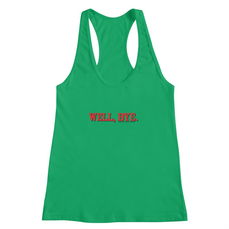 "The Duo Finds ""Well, Bye"" Catch Phrase Women's Racerback Tank by The Duo Find's Artist Shop"