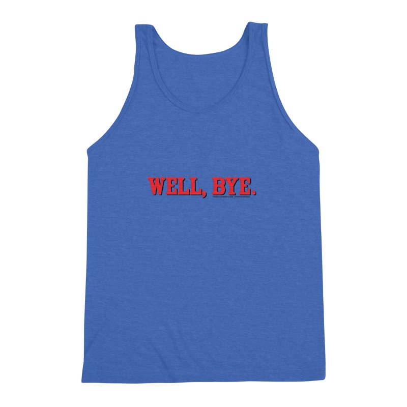 "The Duo Finds ""Well, Bye"" Catch Phrase Men's Triblend Tank by The Duo Find's Artist Shop"