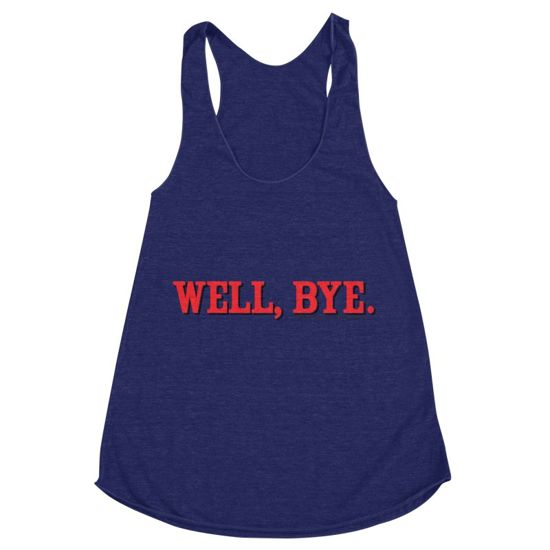 "The Duo Finds ""Well, Bye"" Catch Phrase Women's Racerback Triblend Tank by The Duo Find's Artist Shop"
