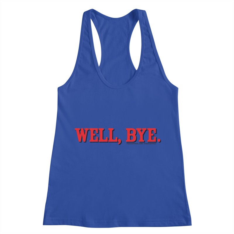 """The Duo Finds """"Well, Bye"""" Catch Phrase Women's Racerback Tank by The Duo Find's Artist Shop"""