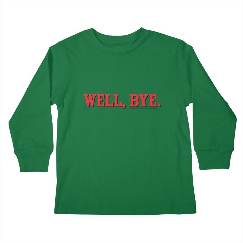 """The Duo Finds """"Well, Bye"""" Catch Phrase Kids Longsleeve T-Shirt by The Duo Find's Artist Shop"""