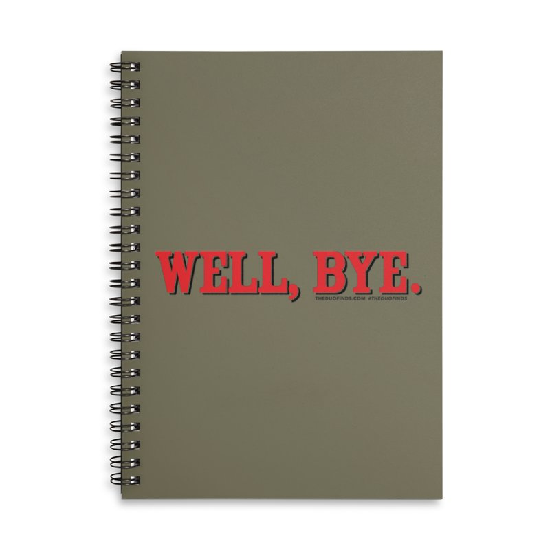 """The Duo Finds """"Well, Bye"""" Catch Phrase Accessories Lined Spiral Notebook by The Duo Find's Artist Shop"""
