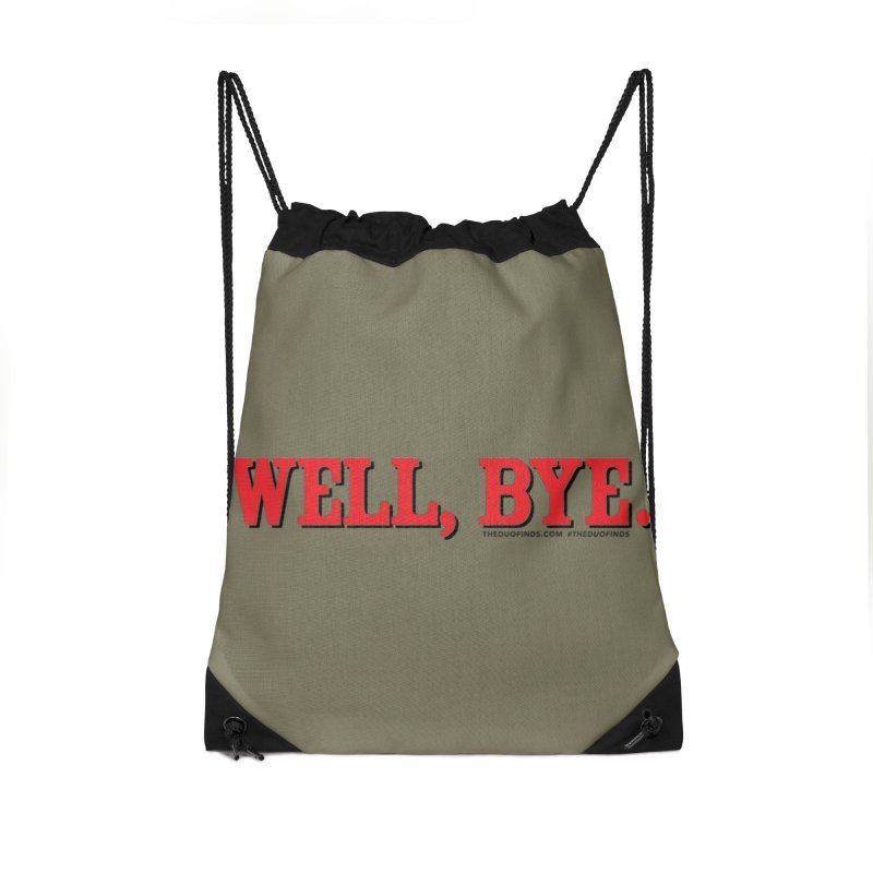 "The Duo Finds ""Well, Bye"" Catch Phrase Accessories Drawstring Bag Bag by The Duo Find's Artist Shop"