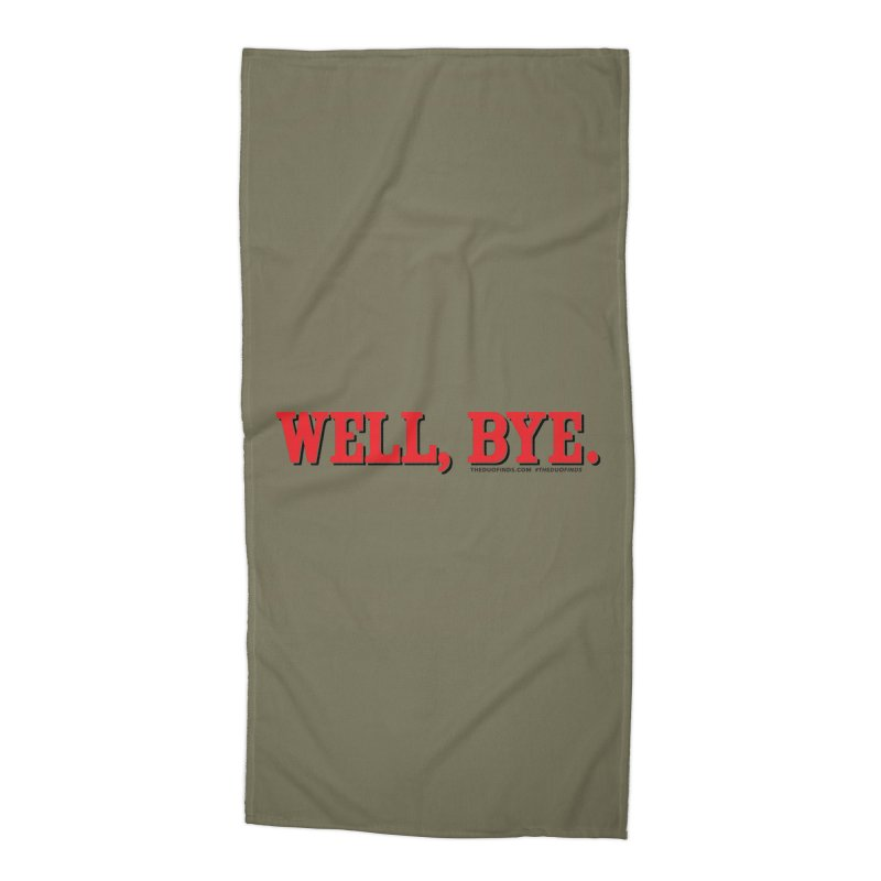 "The Duo Finds ""Well, Bye"" Catch Phrase Accessories Beach Towel by The Duo Find's Artist Shop"
