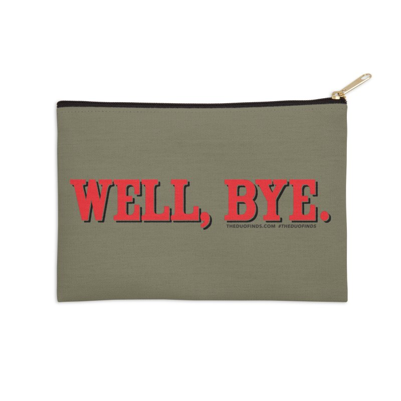 "The Duo Finds ""Well, Bye"" Catch Phrase Accessories Zip Pouch by The Duo Find's Artist Shop"