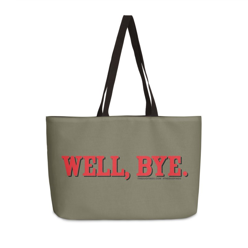 """The Duo Finds """"Well, Bye"""" Catch Phrase Accessories Weekender Bag Bag by The Duo Find's Artist Shop"""