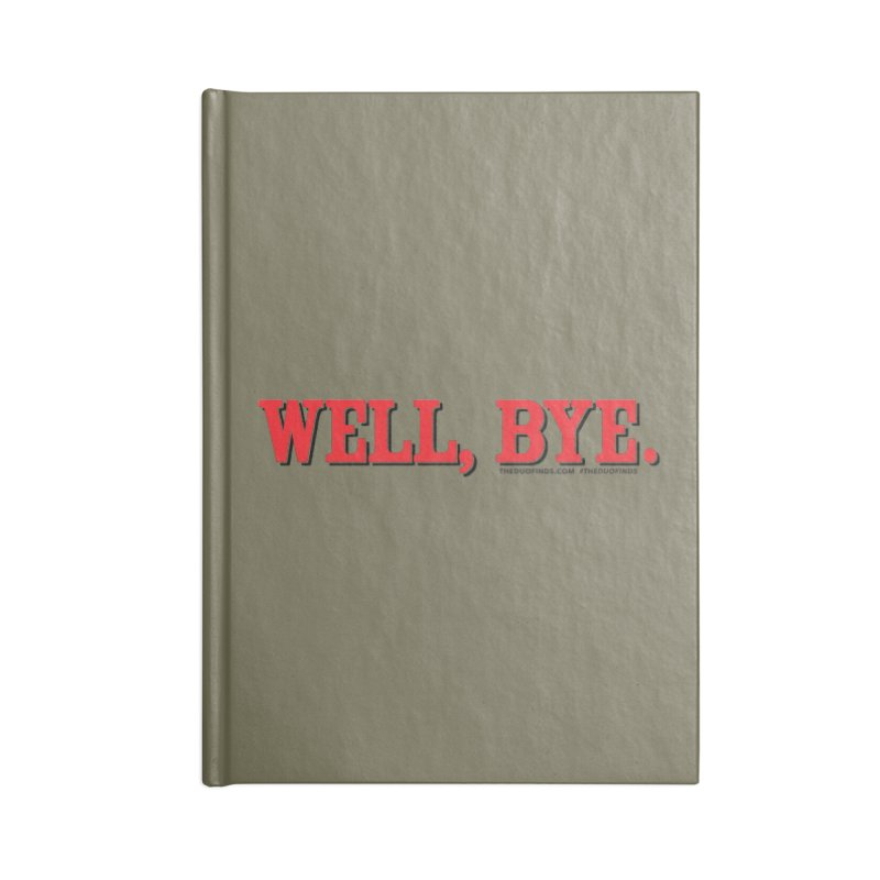 "The Duo Finds ""Well, Bye"" Catch Phrase Accessories Lined Journal Notebook by The Duo Find's Artist Shop"