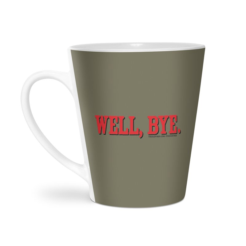 "The Duo Finds ""Well, Bye"" Catch Phrase Accessories Latte Mug by The Duo Find's Artist Shop"