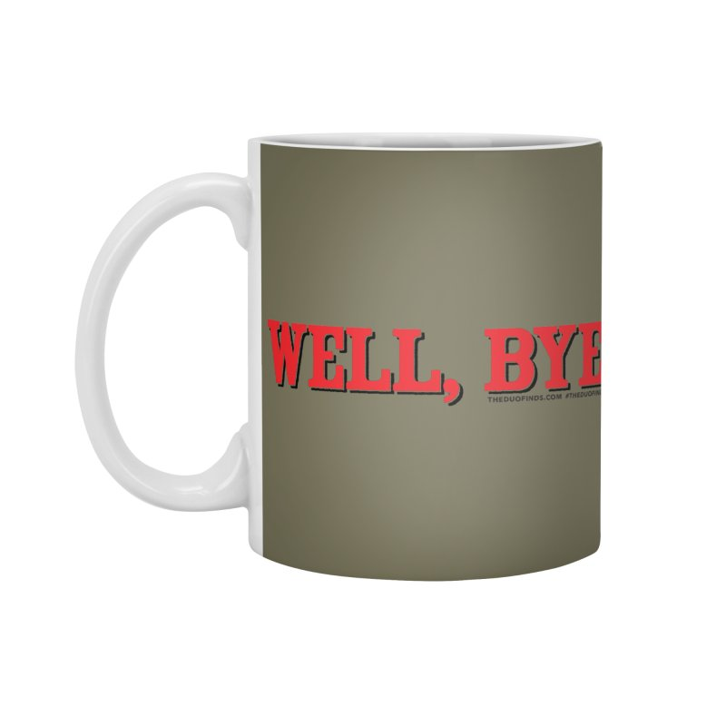 "The Duo Finds ""Well, Bye"" Catch Phrase Accessories Standard Mug by The Duo Find's Artist Shop"