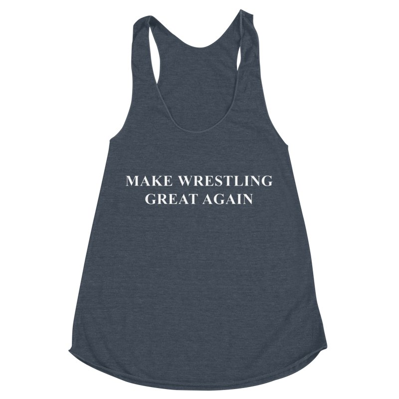 Make Wrestling Great Again (The Duo Finds MAGA parody) Women's Racerback Triblend Tank by The Duo Find's Artist Shop