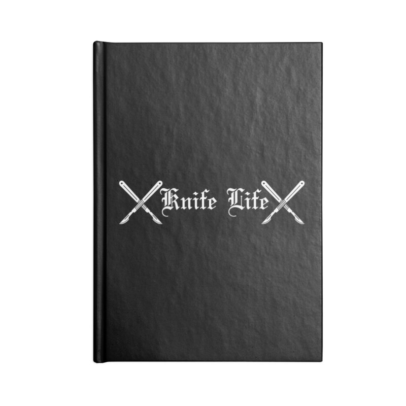 Knife Life - White font Accessories Blank Journal Notebook by Dura Mater