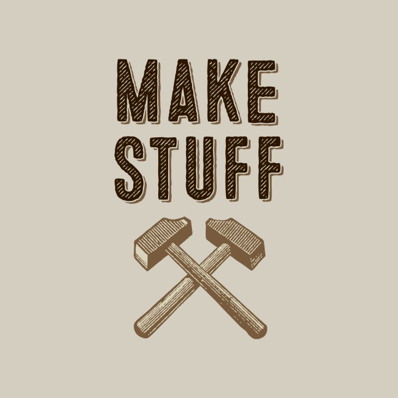 Make Stuff None  by The Factorie's Artist Shop