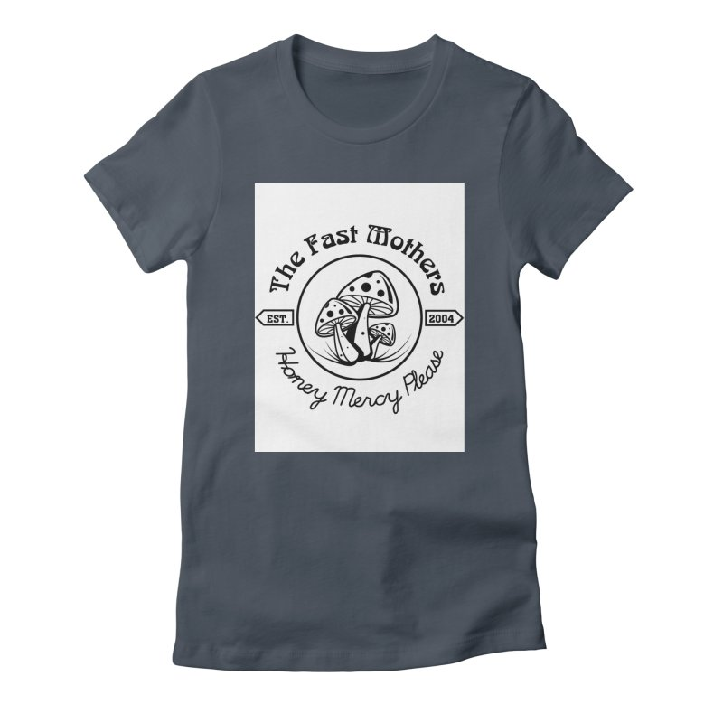 Honey Mercy Please Women's T-Shirt by The Fast Mothers