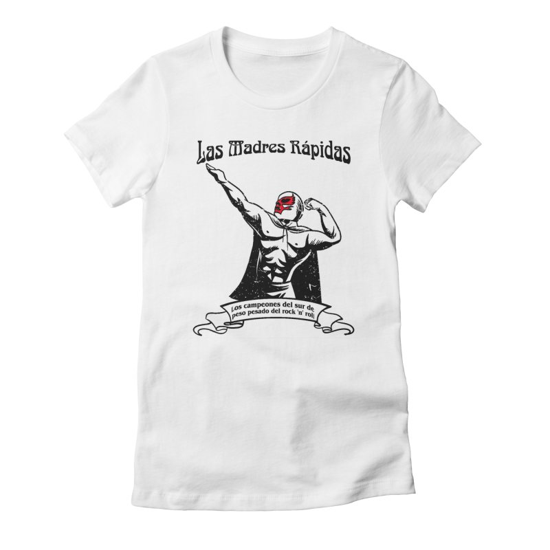 Las Madres Rapidas Women's T-Shirt by The Fast Mothers