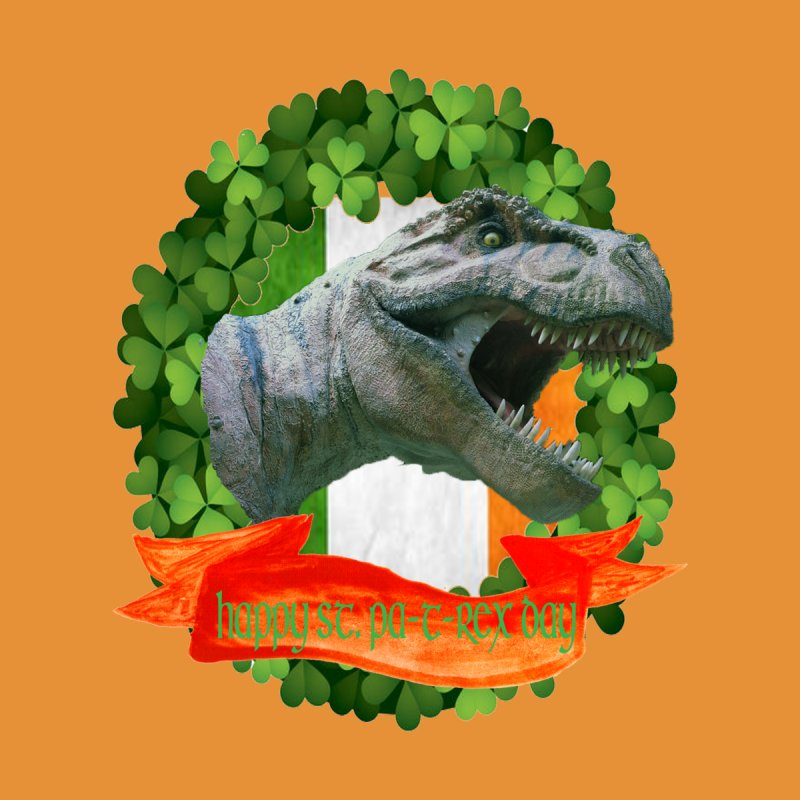 Happy St. Pa-T-Rex Day None  by The Final Boss