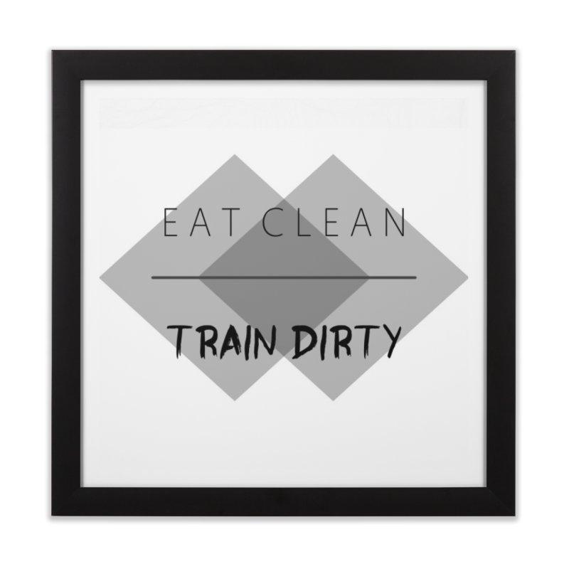 Eat Clean Train Dirty 02 in Framed Fine Art Print Black by thefitnesswebzine's Artist Shop