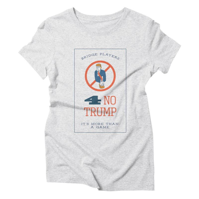 Bridge Players for No Trump Women's Triblend T-Shirt by The Future Mrs. Darcy T-shirt Shop