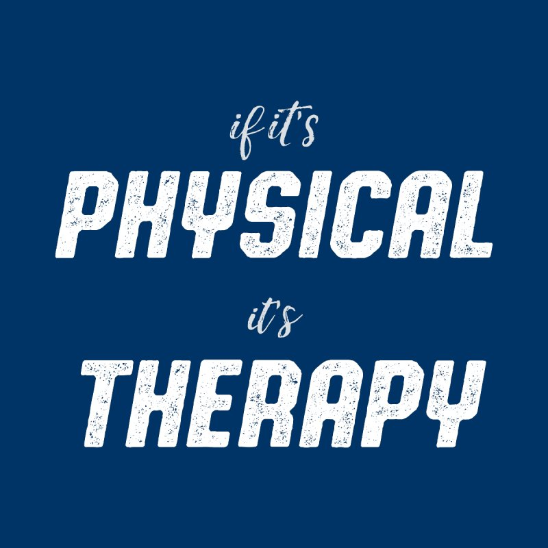 If it's physical, it's therapy None  by The Future Mrs. Darcy T-shirt Shop