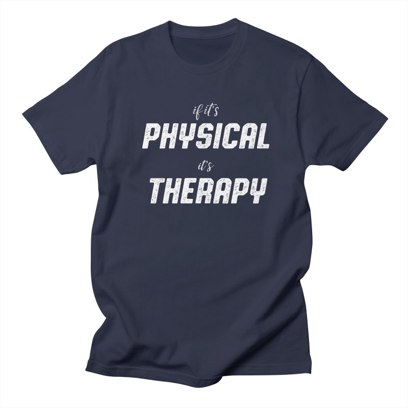 If it's physical, it's therapy Men's T-Shirt by The Future Mrs. Darcy T-shirt Shop