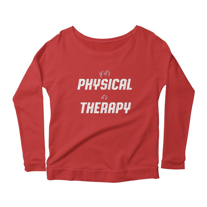 If it's physical, it's therapy Women's Longsleeve Scoopneck  by The Future Mrs. Darcy T-shirt Shop