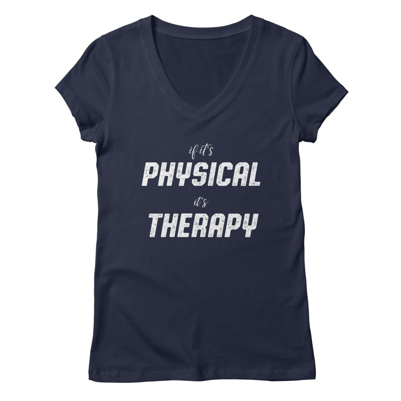 If it's physical, it's therapy Women's V-Neck by The Future Mrs. Darcy T-shirt Shop