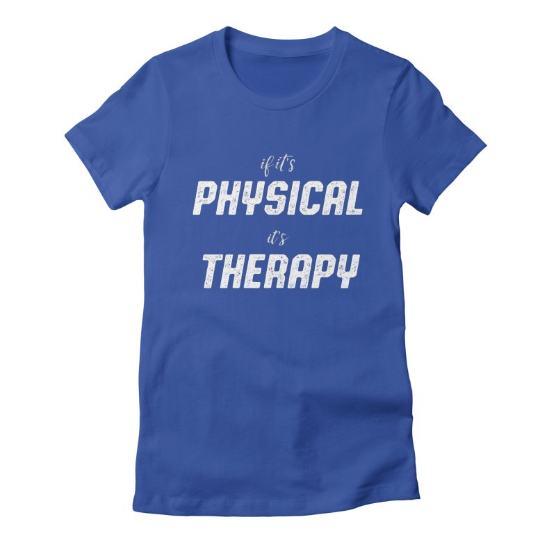 If it's physical, it's therapy Women's Fitted T-Shirt by The Future Mrs. Darcy T-shirt Shop