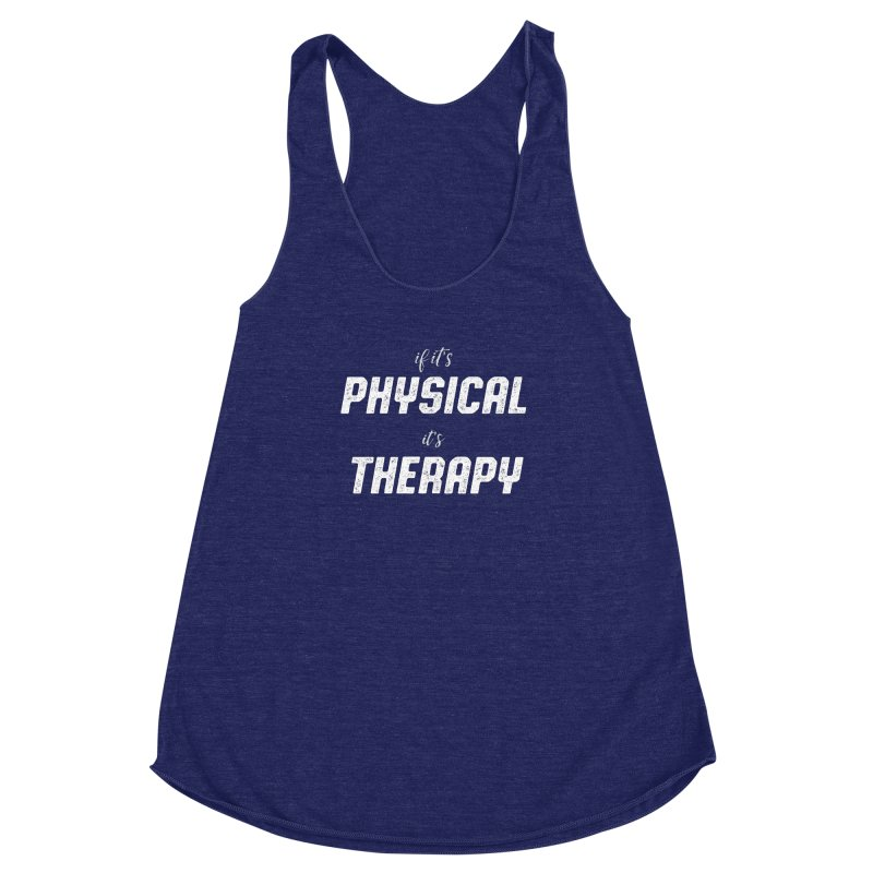 If it's physical, it's therapy Women's Racerback Triblend Tank by The Future Mrs. Darcy T-shirt Shop