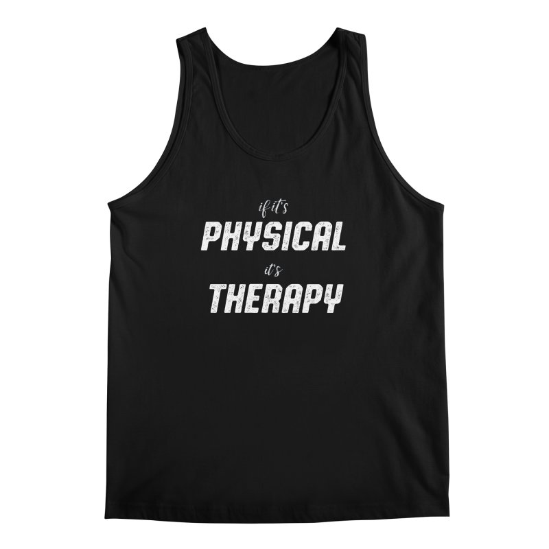 If it's physical, it's therapy Men's Tank by The Future Mrs. Darcy T-shirt Shop