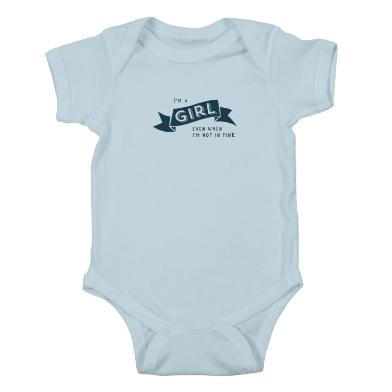 I'm a girl even when I'm not in pink Kids Baby Bodysuit by The Future Mrs. Darcy T-shirt Shop