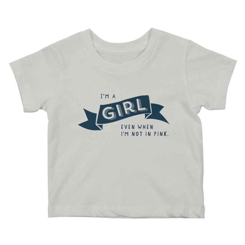 I'm a girl even when I'm not in pink Kids Baby T-Shirt by The Future Mrs. Darcy T-shirt Shop
