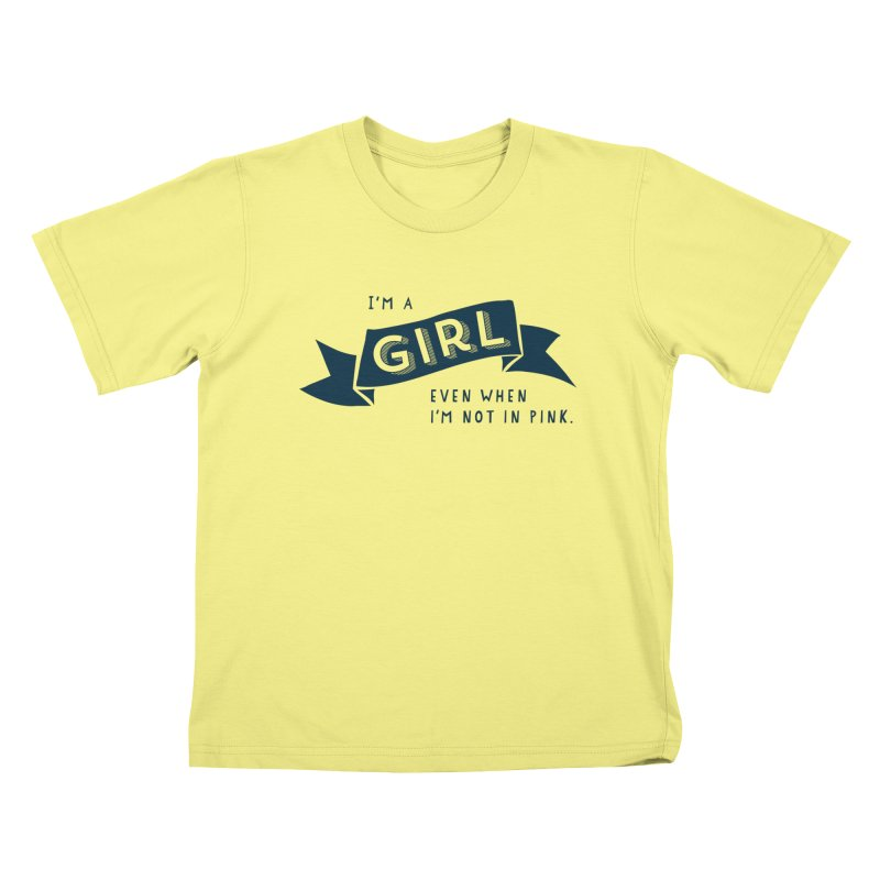 I'm a girl even when I'm not in pink Kids T-shirt by The Future Mrs. Darcy T-shirt Shop