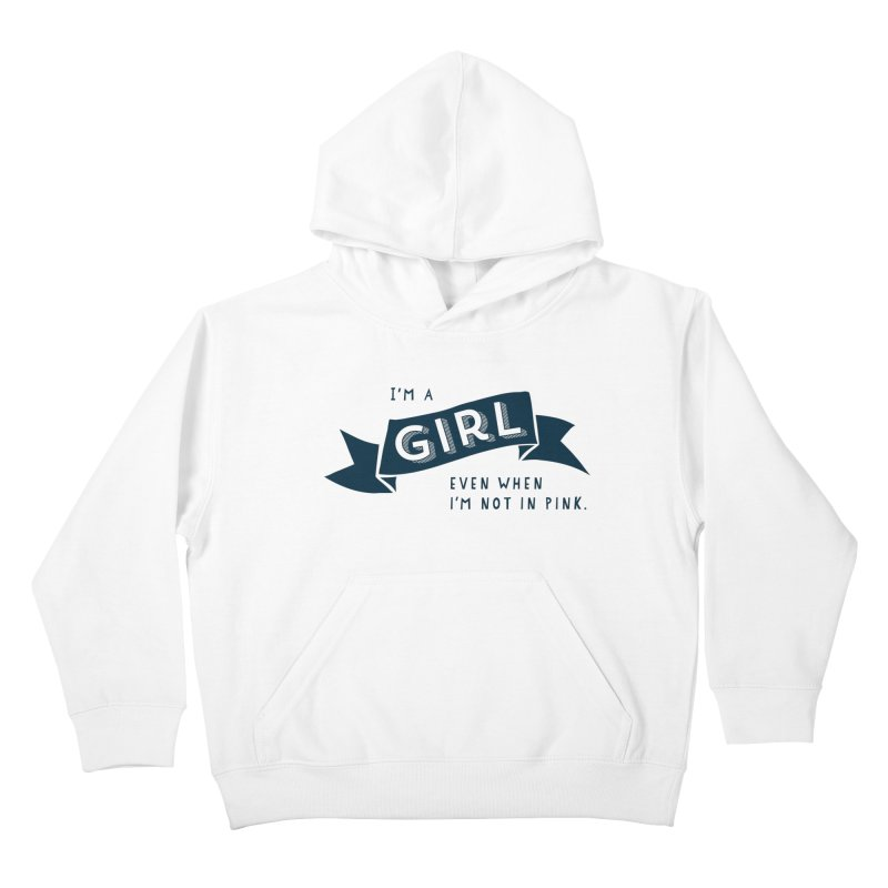 I'm a girl even when I'm not in pink Kids Pullover Hoody by The Future Mrs. Darcy T-shirt Shop