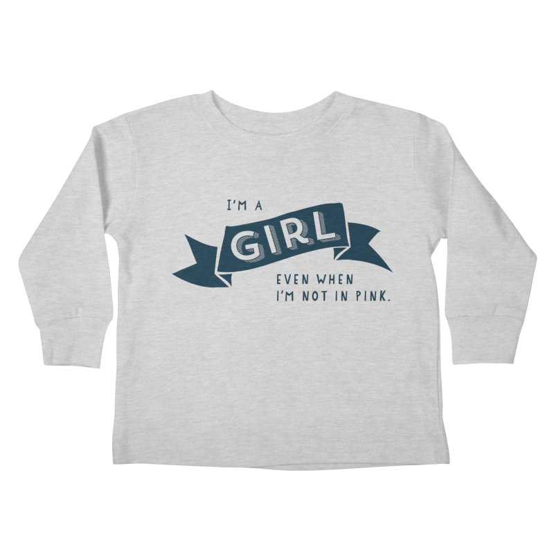 I'm a girl even when I'm not in pink Kids Toddler Longsleeve T-Shirt by The Future Mrs. Darcy T-shirt Shop