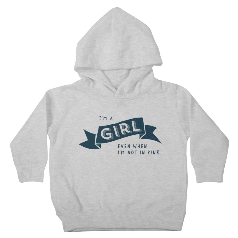 I'm a girl even when I'm not in pink Kids Toddler Pullover Hoody by The Future Mrs. Darcy T-shirt Shop