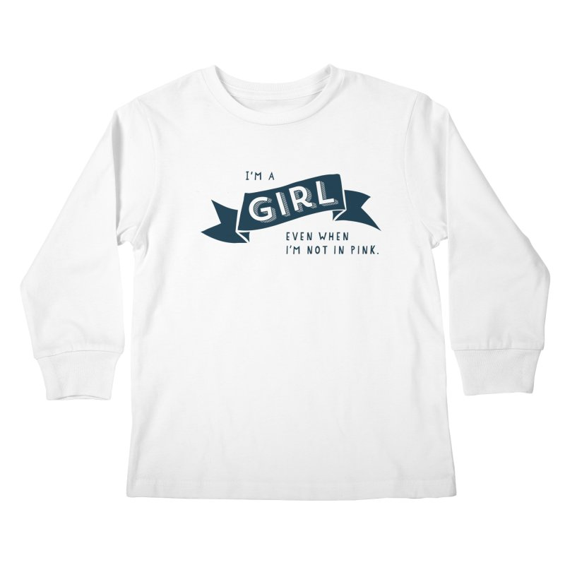 I'm a girl even when I'm not in pink Kids Longsleeve T-Shirt by The Future Mrs. Darcy T-shirt Shop
