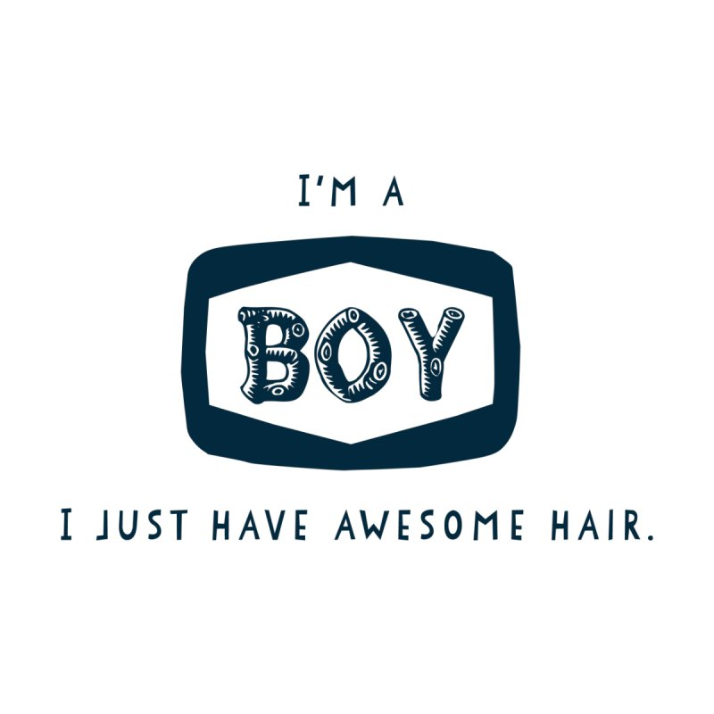 I'm a boy. I just have awesome hair.  None  by The Future Mrs. Darcy T-shirt Shop