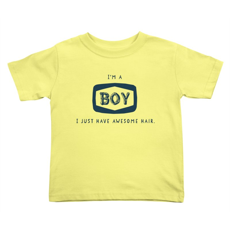 I'm a boy. I just have awesome hair.  Kids Toddler T-Shirt by The Future Mrs. Darcy T-shirt Shop