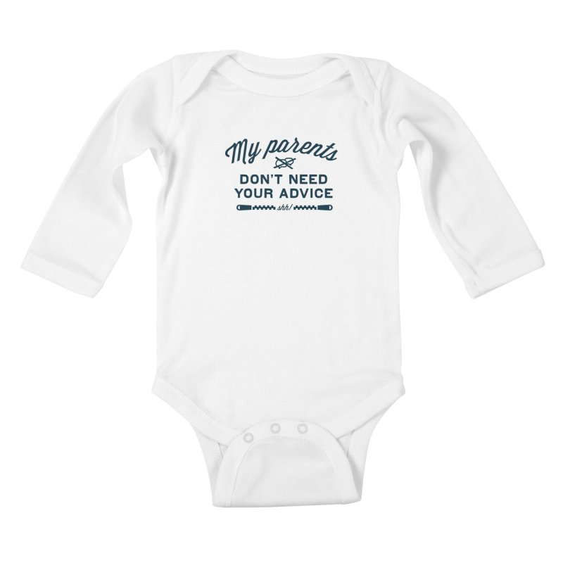 My Parents Don't Need Your Advice - shh! Kids Baby Longsleeve Bodysuit by The Future Mrs. Darcy T-shirt Shop