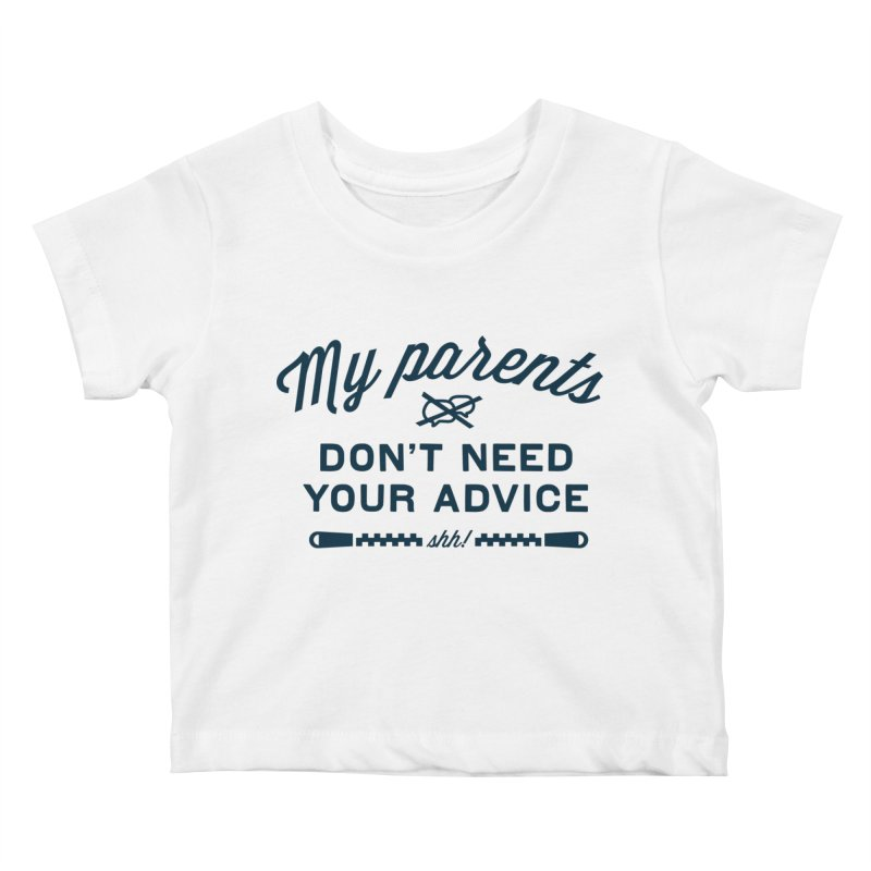 My Parents Don't Need Your Advice - shh! Kids Baby T-Shirt by The Future Mrs. Darcy T-shirt Shop