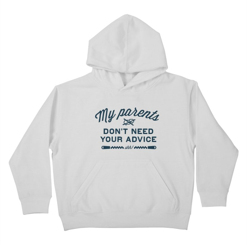 My Parents Don't Need Your Advice - shh! Kids Pullover Hoody by The Future Mrs. Darcy T-shirt Shop